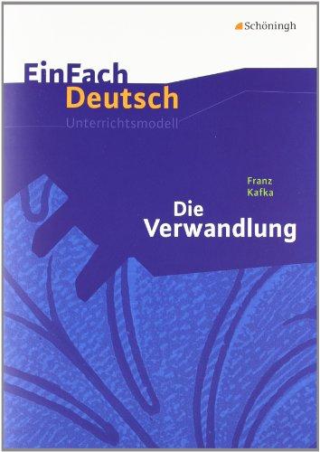 EinFach Deutsch Unterrichtsmodelle: Franz Kafka: Die Verwandlung: Gymnasiale Oberstufe