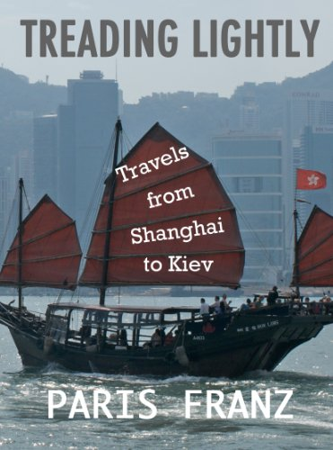 Treading Lightly: Travels from Shanghai to Kiev