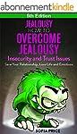 Jealousy: How To Overcome Jealousy, I...