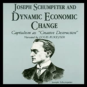 Joseph Schumpeter and Dynamic Economical Change Hörbuch
