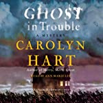 Ghost in Trouble: A Mystery (       UNABRIDGED) by Carolyn Hart Narrated by Ann Marie Lee
