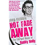 Not Fade Away: The Life and Music of Buddy Hollyby John Gribbin