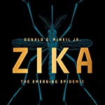 Zika: The Emerging Epidemic | Donald G. McNeil