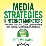 img - for Media Strategies for Internet Marketers: How to Use Publicity + Offline Exposure to Drive More Traffic & Increase Conversions Online book / textbook / text book