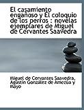 El casamiento engañoso y El coloquio de los perros: novelas ejemplares de Miguel de Cervantes Saave (Spanish Edition) (1116471086) by Saavedra, Miguel de Cervantes