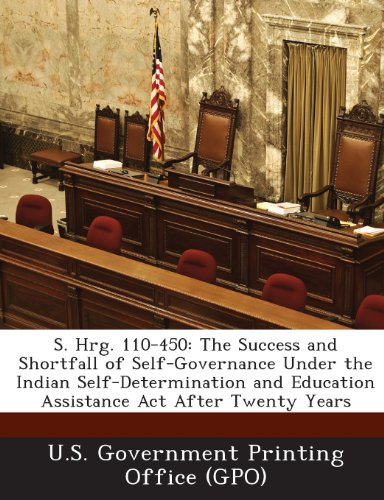 S. Hrg. 110-450: The Success and Shortfall of Self-Governance Under the Indian Self-Determination and Education Assistance ACT After Tw