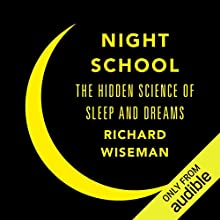 Night School: Wake Up to the Power of Sleep Audiobook by Richard Wiseman Narrated by Peter Noble