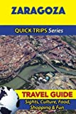img - for Zaragoza Travel Guide (Quick Trips Series): Sights, Culture, Food, Shopping & Fun book / textbook / text book