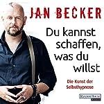 Du kannst schaffen, was du willst: Die Kunst der Selbsthypnose | Jan Becker