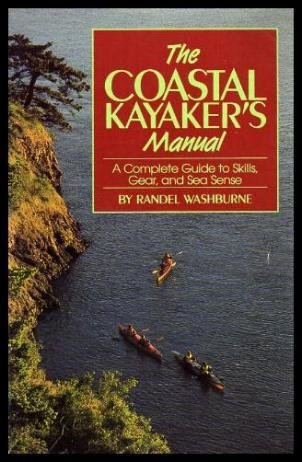 The coastal kayaker's manual: A complete guide to skills, gear, and sea sense, Washburne, Randel