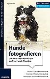 Hunde fotografieren: Geballtes Know-how f�r das perfekte Hunde-Shooting (Fotopraxis)