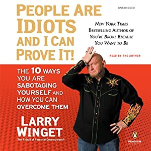 People Are Idiots and I Can Prove It! | [Larry Winget]