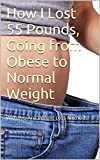 img - for How I Lost 55 Pounds, Going from Obese to Normal Weight: With Pro Ana Weight Loss Methods book / textbook / text book