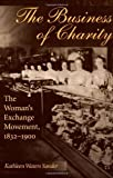 img - for The Business of Charity: The Woman's Exchange Movement, 1832-1900 (Women in American History) 1st Paperback Edit edition by Sander, Kathleen (1998) Paperback book / textbook / text book