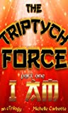 The Triptych Force: I AM
