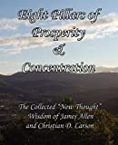 "Eight Pillars of Prosperity & Concentration: The Collected ""New Thought"" Wisdom of James Allen and Christian D. Larson"