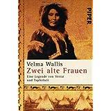 """Zwei alte Frauen. Eine Legende von Verrat und Tapferkeitvon """"Velma Wallis"""""""