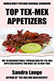 img - for Top 30 Unforgettable, Popular, Healthy And Newest Tex-Mex Appetizer Recipes You Must Eat And Enjoy in New Year book / textbook / text book