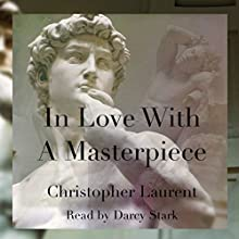 In Love with a Masterpiece (       UNABRIDGED) by Christopher Laurent Narrated by Darcy Stark