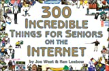 img - for 300 Incredible Things for Seniors on the Internet (300 Incredible Things to Do) book / textbook / text book