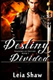 Destiny Divided (Shadows of Destiny) (Volume 1) by Leia Shaw