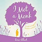 I Met a Monk: 8 Weeks to Happiness, Freedom and Peace | Rose Elliot