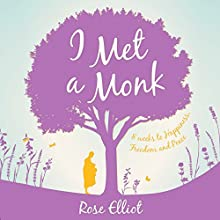 I Met a Monk: 8 Weeks to Happiness, Freedom and Peace Audiobook by Rose Elliot Narrated by Vivien Heilbron