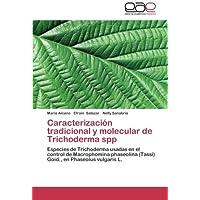 Caracterización tradicional y molecular de Trichoderma spp: Especies de Trichoderma usadas en el control de Macrophomina...