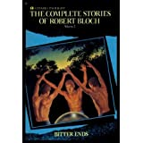Complete Stories of Robert Bloch: Bitter Ends (Complete Stories of Robert Bloch, Volume 2) ~ Robert Bloch