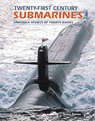 Twenty First Century Submarines: Undersea Vessels of Todays Navies (Twenty First Series)