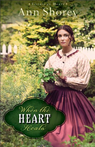 When the Heart Heals: A Novel (Sisters at Heart), Ann Shorey