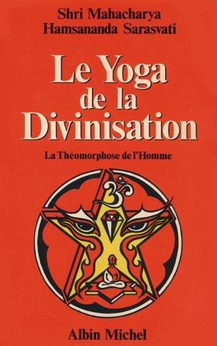 Le yoga de la divinisation: La theomorphose de l'homme (French Edition), Hamsananda Sarasvati