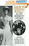 America's Royalty: All the Presidents' Children, Revised and Expanded