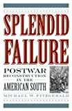 Michael W. Fitzgerald Splendid Failure: Postwar Reconstruction in the American South (American Ways Series)