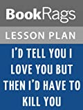 img - for I'd Tell You I Love You, but Then I'd Have to Kill You Lesson Plans book / textbook / text book