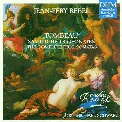 Jean-Féry Rebel: The Complete Trio Sonatas