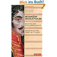 Símon Bólivar, Befreier Südamerikas: Geschichte und Mythos