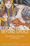 img - for Beyond Health, Beyond Choice: Breastfeeding Constraints and Realities (Critical Issues in Health and Medicine) book / textbook / text book