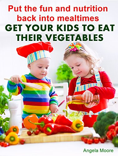 Get Your Kids to Eat Their Vegetables: Put the fun and nutrition back into mealtimes PDF