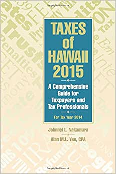 Taxes Of Hawaii 2015: A Comprehensive Guide For Taxpayers And Tax Professionals