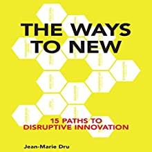 The Ways to New: 15 Paths to Disruptive Innovation Audiobook by Jean-Marie Dru Narrated by Stephen McLaughlin