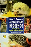 The Guide to Owning an African Pygmy Hedgehog (Re Series) Dennis Kelsey-Wood