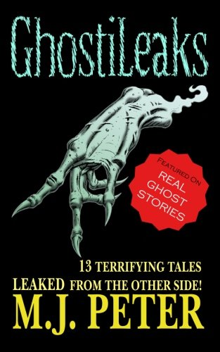 GhostiLeaks: 13 Tales of Terror Leaked from the Other Side!: Volume 1