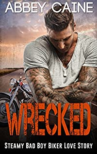 Wrecked: Steamy Bad Boy Biker Love Story by Abbey Caine ebook deal