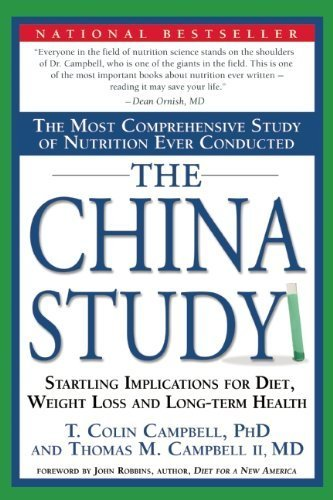 China Study Most Comprehensive Study Of Nutrition Ever Conducted And The Startling Implications For Diet, Weight Loss, And Long-Term Health By T. Colin Campbell, Thomas M. Campbell Ii [Benbella Books,2006] [Paperback]