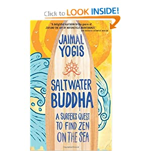 Saltwater Buddha: A Surfer's Quest to Find Zen on the Sea Jaimal Yogis
