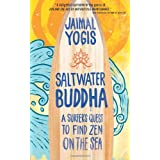 Saltwater Buddha: A Surfers Quest to Find Zen on the Seaby Jaimal Yogis