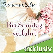 Bis Sonntag verführt (Eine Braut für jeden Tag 6) Hörbuch von Catherine Bybee Gesprochen von: Uschi Hugo