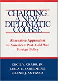 Charting a New Diplomatic Course: Alternative Approaches to America's Post-Cold War Foreign Policy (Political Traditions in Foreign Policy Series) (0807127043) by Crabb, Cecil V., Jr.