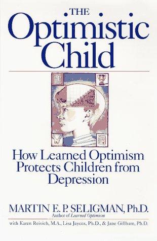 The Optimistic Child, Martin E. P. Seligman, Karen Reivich, Lisa Jaycox, Jane Gillham